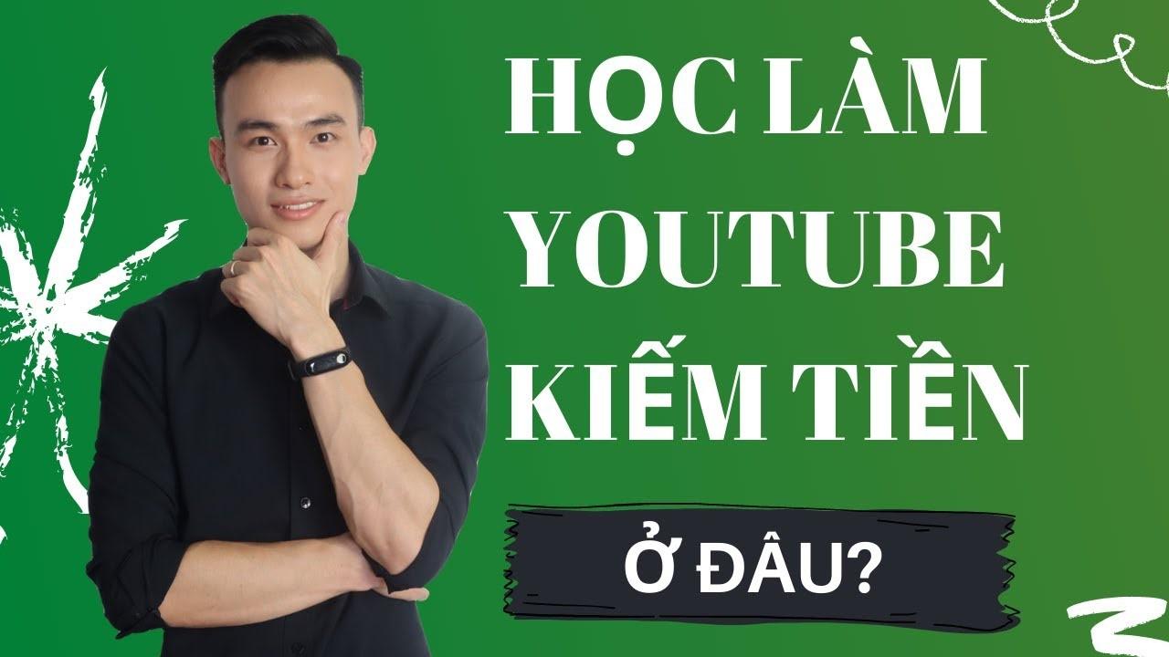 Học Làm Youtube Ở Đâu Uy Tín Và Hiệu Quả Nhanh Kiếm Được Tiền