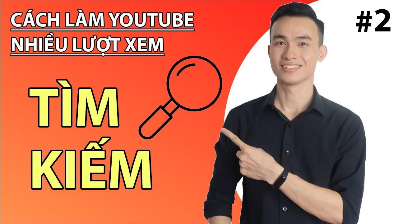 Cách Làm Youtube Nhiều Lượt Xem || Để Khán Giả Tìm Thấy Video Của Bạn Dễ Dàng