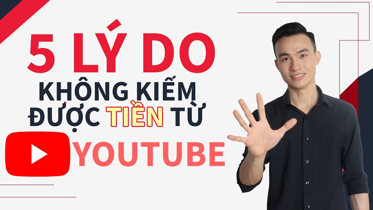 5 Lý Do Khiến Bạn Không Kiếm Được Tiền Từ Youtube
