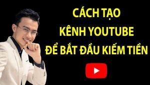Hướng Dẫn Cách Tạo 1 Kênh Youtube Mới Cho Riêng Mình Để Bắt Đầu Kiếm Tiền Từ Youtube