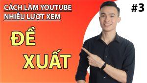 Cách Làm Youtube Nhiều Lượt Xem || Để Video Được Đề Xuất
