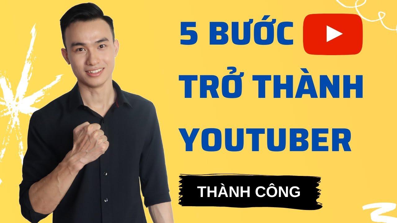5 Bước Trờ Thành 1 Youtuber Thành Công Và Kiếm Tiền Từ Nó Một Cách Dễ Dàng