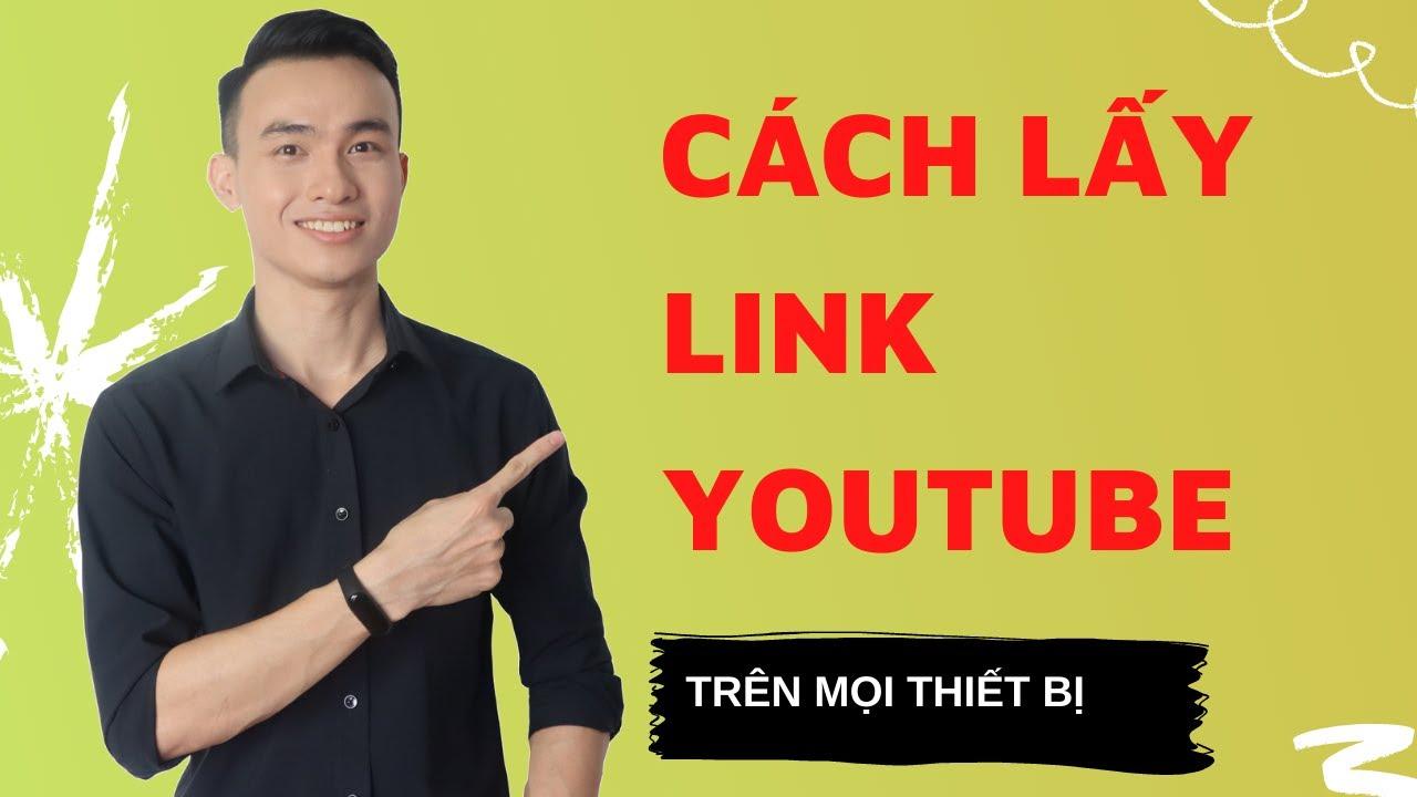 Cách Lấy Link Youtube Của Mình Hoặc Bất Cứ Kênh Nào Trên Mọi Thiết Bị