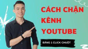 Cách Chặn 1 Kênh Youtube Trên Mọi Thiết Bị Chỉ Bằng 1 Click Chuột