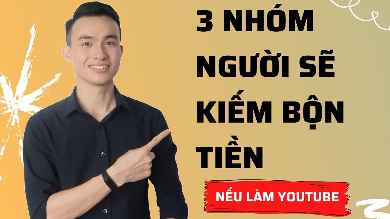 3 Người Này Làm Youtube Sẽ Kiếm Được Bộn Tiền || Bạn Có Thuộc 1 Trong 3?